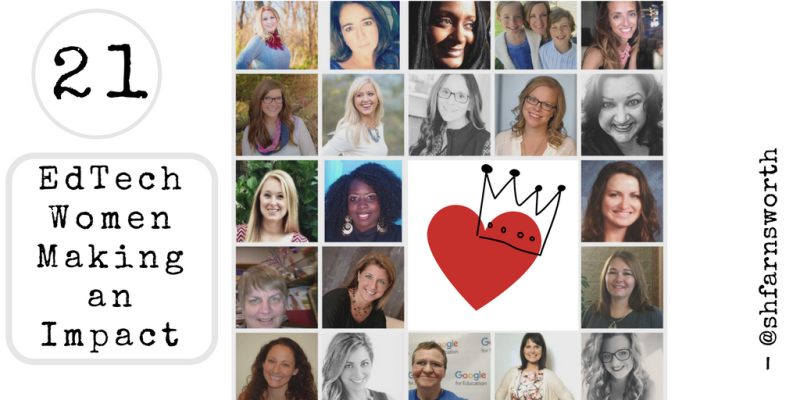 21 Inspiring EdTech Women You Should Know! by Shaelynn Farnsworth