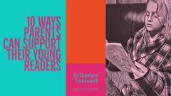 10 Ways Parents Can Support Their Young Readers   Shaelynn Farnsworth